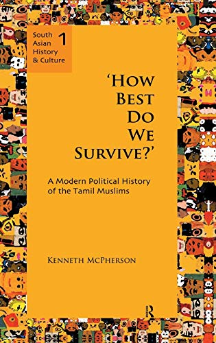 9780415589130: `How Best Do We Survive?': A Modern Political History of the Tamil Muslims (South Asian History and Culture)