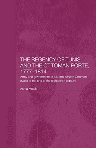 9780415589413: The Regency of Tunis and the Ottoman Porte, 1777-1814: Army and Government of a North-African Eyâlet at the End of the Eighteenth Century
