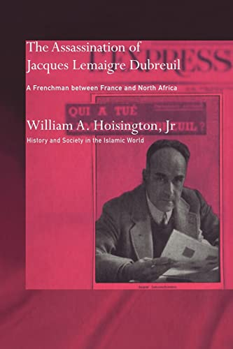 9780415589468: The Assassination of Jacques Lemaigre Dubreuil: A Frenchman between France and North Africa (History and Society in the Islamic World)