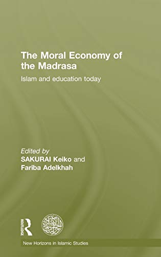 9780415589888: The Moral Economy of the Madrasa: Islam and Education Today (New Horizons in Islamic Studies)