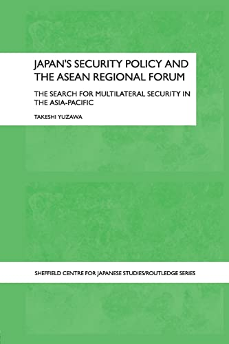 Japan's Security Policy and the ASEAN Regional Forum: The Search for Multilateral Security in ...
