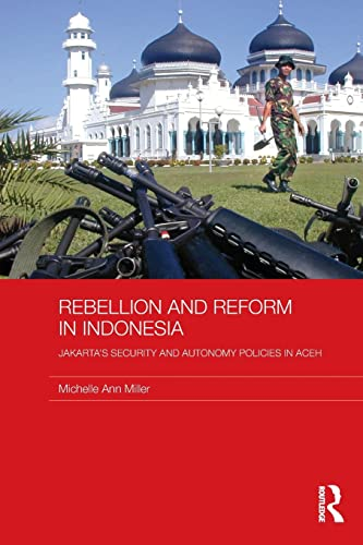 9780415590365: Rebellion and Reform in Indonesia: Jakarta's security and autonomy polices in Aceh (Routledge Contemporary Southeast Asia)