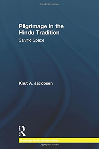 Pilgrimage in the Hindu Tradition: Salvific Space (Routledge Hindu Studies Series): Knut A. ...