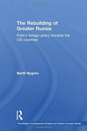 9780415590457: The Rebuilding of Greater Russia: Putin's Foreign Policy Towards the CIS Countries (Routledge Contemporary Russia)