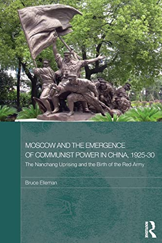 9780415590525: Moscow and the Emergence of Communist Power in China, 1925–30: The Nanchang Uprising and the Birth of the Red Army (Routledge Studies in the Modern History of Asia)