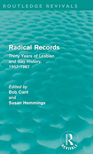 9780415591133: Radical Records (Routledge Revivals): Thirty Years of Lesbian and Gay History, 1957-1987