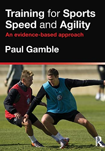 9780415591263: Training for Sports Speed and Agility: An Evidence-Based Approach