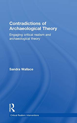 9780415591270: Contradictions of Archaeological Theory: Engaging Critical Realism and Archaeological Theory (Critical Realism: Interventions (Routledge Critical Realism))