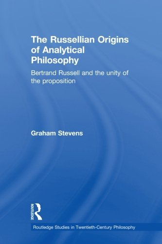 9780415591546: The Russellian Origins of Analytical Philosophy: Bertrand Russell and the Unity of the Proposition (Routledge Studies in Twentieth Century Philosophy)