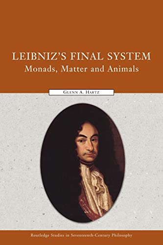 9780415591560: Leibniz's Final System: Monads, Matter, and Animals (Routledge Studies in Seventeenth-century Philosophy)