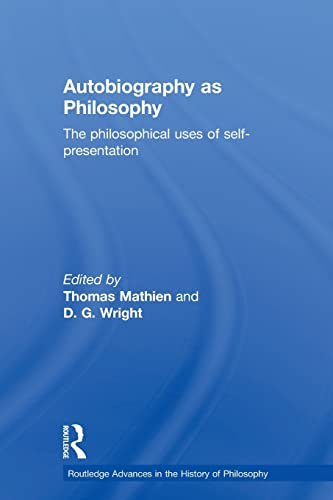 9780415591577: Autobiography as Philosophy: The Philosophical Uses of Self-Presentation (Routledge Advances in the History of Philosophy)