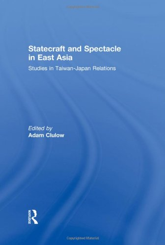 9780415591904: Statecraft and Spectacle in East Asia: Studies in Taiwan-Japan Relations