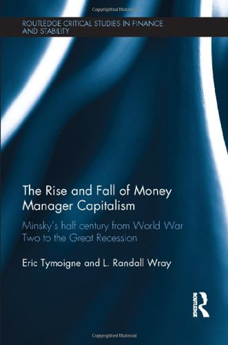 9780415591935: The Rise and Fall of Money Manager Capitalism: Minsky's half century from world war two to the great recession (Routledge Critical Studies in Finance and Stability)