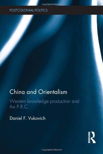 9780415592208: China and Orientalism: Western Knowledge Production and the PRC (Postcolonial Politics)