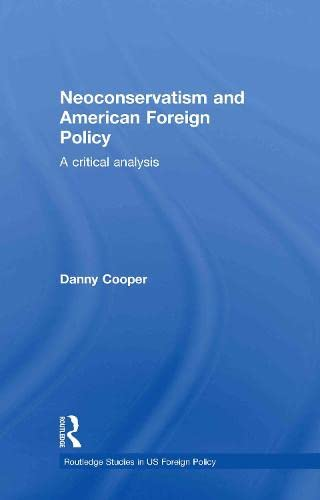 9780415592215: Neoconservatism and American Foreign Policy: A Critical Analysis (Routledge Studies in US Foreign Policy)