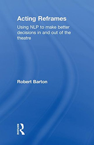 9780415592314: Acting Reframes: Using NLP to Make Better Decisions In and Out of the Theatre