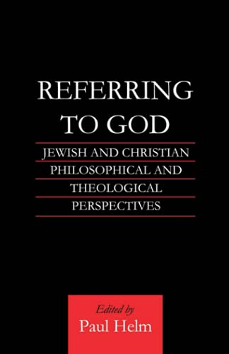 Referring to God: Jewish and Christian Perspectives (Routledge Jewish Studies Series) (0415592577) by Paul Helm