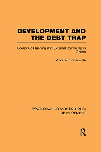 9780415592826: Development and the Debt Trap: Economic Planning and External Borrowing in Ghana