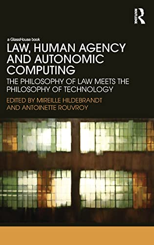 9780415593236: Law, Human Agency and Autonomic Computing: The Philosophy of Law Meets the Philosophy of Technology