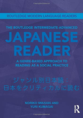 9780415593786: The Routledge Intermediate to Advanced Japanese Reader: A Genre-Based Approach to Reading as a Social Practice (Routledge Modern Language Readers)