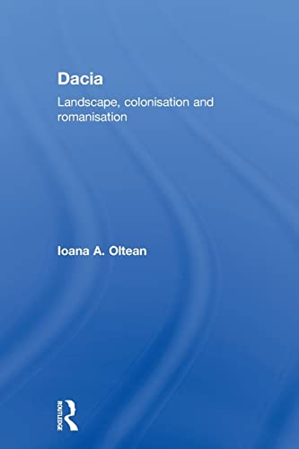 9780415594820: Dacia: Landscape, Colonization and Romanization (Routledge Monographs in Classical Studies)