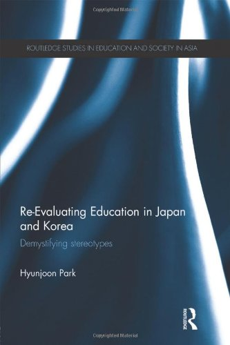 9780415595520: Re-Evaluating Education in Japan and Korea: De-mystifying Stereotypes (Routledge Studies in Education and Society in Asia)