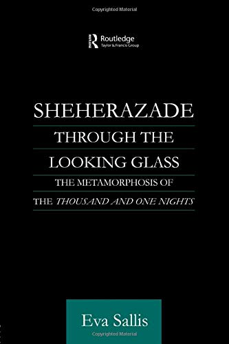 9780415595537: Sheherazade Through the Looking Glass: The Metamorphosis of the 'Thousand and One Nights' (Routledge Studies in Arabic and Middle-Eastern Literatures)
