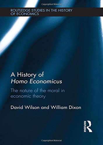 9780415595681: A History of Homo Economicus: The Nature of the Moral in Economic Theory (Routledge Studies in the History of Economics)