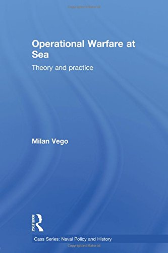 Operational Warfare at Sea: Theory and Practice (Cass Naval Policy and History): Vego, Milan