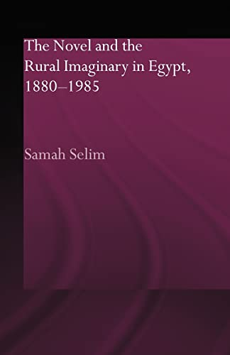 9780415595858: The Novel and the Rural Imaginary in Egypt, 1880-1985 (Routledgecurzon Studies in Arabic and Middle Eastern Literature)