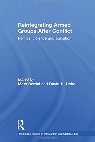 9780415596619: Reintegrating Armed Groups After Conflict: Politics, Violence and Transition (Routledge Studies in Intervention and Statebuilding)