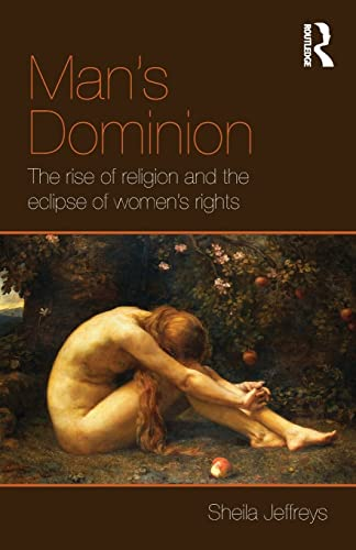 9780415596749: Man's Dominion: The Rise of Religion and the Eclipse of Women's Rights (Routledge Studies in Religion and Politics)