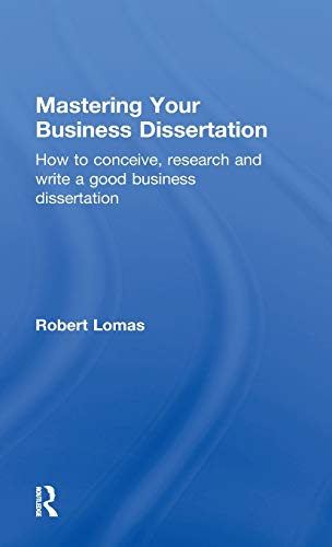9780415596787: Mastering Your Business Dissertation: How to Conceive, Research and Write a Good Business Dissertation