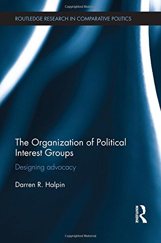 9780415596800: The Organization of Political Interest Groups: Designing advocacy (Routledge Research in Comparative Politics)