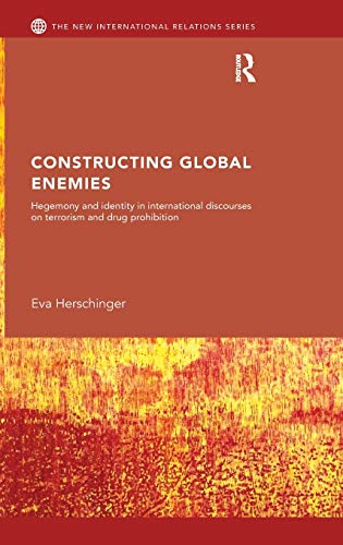 9780415596855: Constructing Global Enemies: Hegemony and Identity in International Discourses on Terrorism and Drug Prohibition (New International Relations)