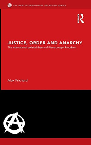 9780415596886: Justice, Order and Anarchy: The International Political Theory of Pierre-Joseph Proudhon (New International Relations)