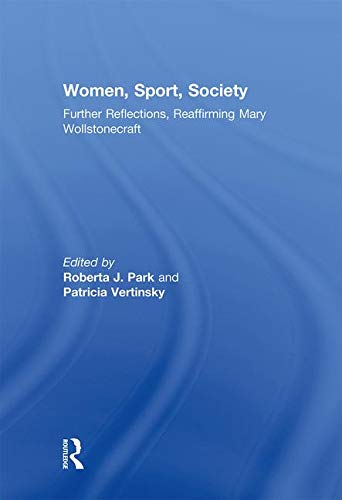 9780415597388: Women, Sport, Society: Further Reflections, Reaffirming Mary Wollstonecraft (Sport in the Global Society - Historical perspectives)