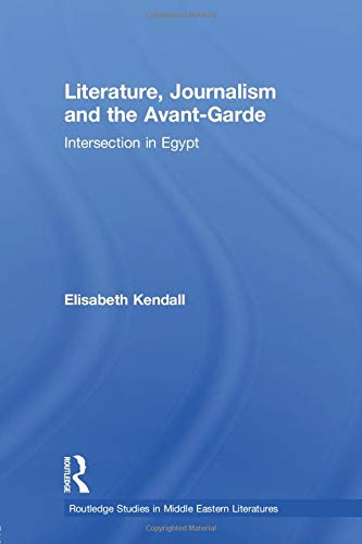 9780415597401: Literature, Journalism and the Avant-Garde: Intersection in Egypt (Routledge Studies in Middle Eastern Literatures)