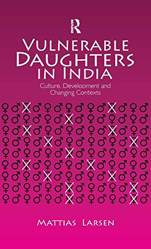 9780415597517: Vulnerable Daughters in India: Culture, Development and Changing Contexts