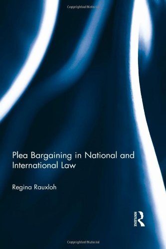 9780415597869: Plea Bargaining in National and International Law: A Comparative Study