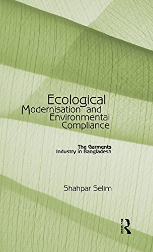 9780415598194: Ecological Modernisation and Environmental Compliance: The Garments Industry in Bangladesh