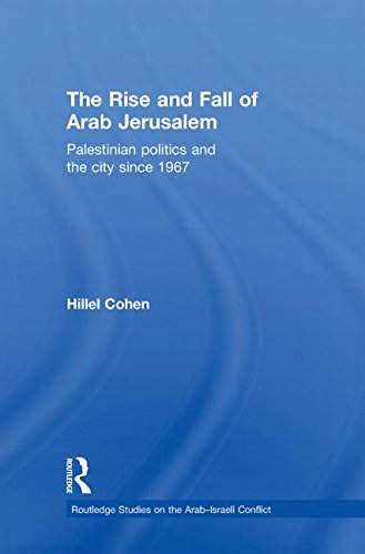 9780415598538: The Rise and Fall of Arab Jerusalem: Palestinian Politics and the City since 1967 (Routledge Studies on the Arab-Israeli Conflict)