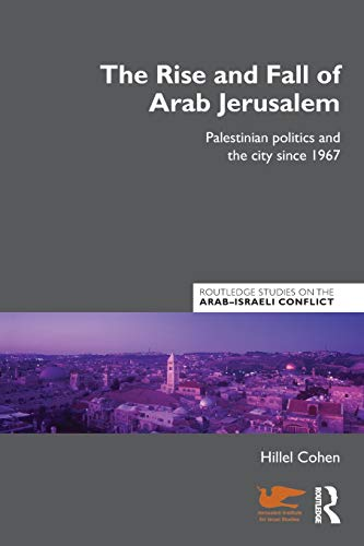 9780415598545: The Rise and Fall of Arab Jerusalem (Routledge Studies on the Arab-Israeli Conflict)