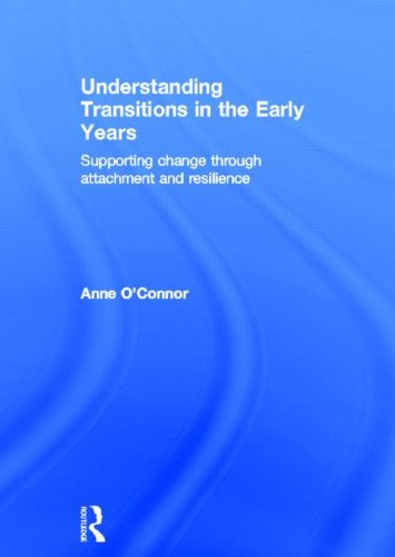 9780415598576: Understanding Transitions in the Early Years: Supporting Change through Attachment and Resilience