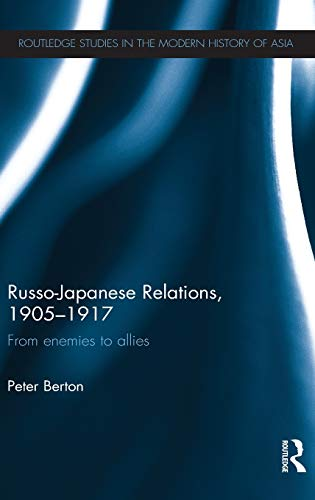 9780415598996: Russo-Japanese Relations, 1905-17: From enemies to allies (Routledge Studies in the Modern History of Asia)