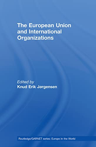 9780415599535: The European Union and International Organizations (Routledge/Garnet Series. Europe in the World)