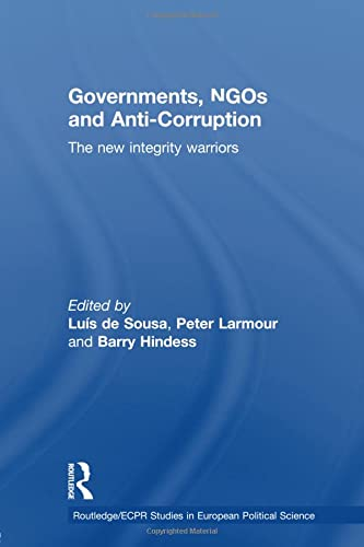 9780415599610: Governments, NGOs and Anti-Corruption: The New Integrity Warriors (Ecpr Studies in European Political Science)