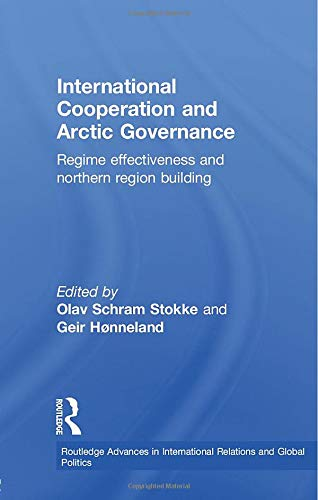 9780415599658: International Cooperation and Arctic Governance: Regime Effectiveness and Northern Region Building (Routledge Advances in International Relations and Global Politics)