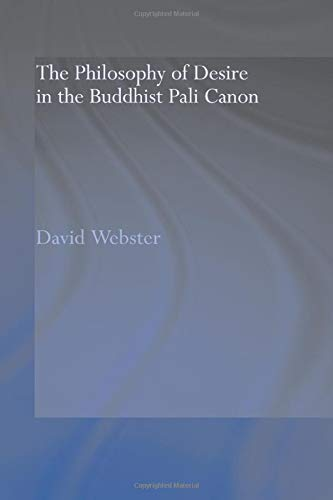 The Philosophy of Desire in the Buddhist Pali Canon: David Webster