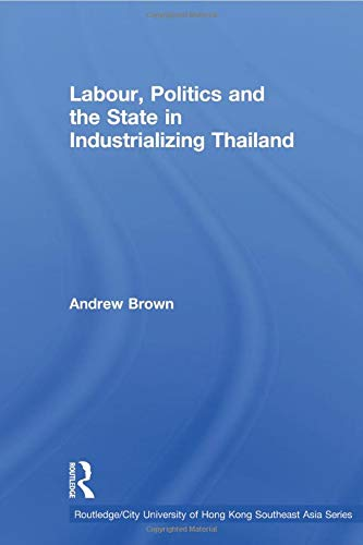9780415600040: Labour, Politics and the State in Industrialising Thailand (Routledgecurzon/City University of Hong Kong Southeast Asia Studies)